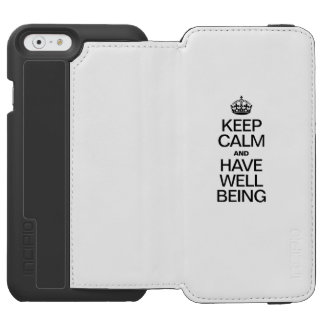 KEEP CALM AND HAVE WELL BEING INCIPIO WATSON™ iPhone 6 WALLET CASE