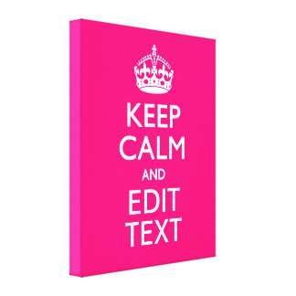 KEEP CALM AND Have Your Text on PINK Canvas Print