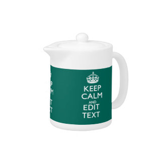 Keep Calm And Have Your Text on Teal Teapot