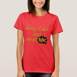 Keep Calm and Head Bang T-Shirt