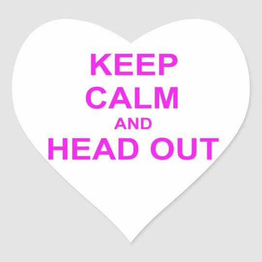Keep Calm and Head Out pink Heart Sticker