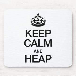 KEEP CALM AND HEAP MOUSE PAD