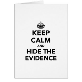 Keep Calm and Hide The Evidence Greeting Cards