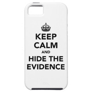 Keep Calm and Hide The Evidence iPhone 5 Covers