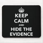 Keep Calm and Hide The Evidence Mousepad