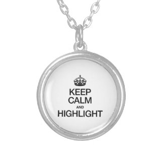 KEEP CALM AND HIGHLIGHT ROUND PENDANT NECKLACE