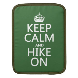 Keep Calm and Hike On (any background color) Sleeve For iPads