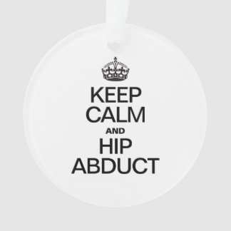 KEEP CALM AND HIP ABDUCT