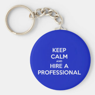 Keep calm and hire A professional Keychain