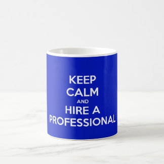 Keep calm and hire A professional Classic White Coffee Mug