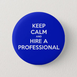 Keep calm and hire A professional Pinback Button