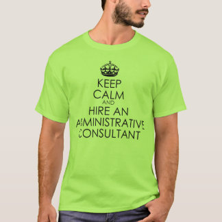 Keep Calm and Hire an Administrative Consultant T-Shirt