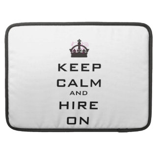 Keep Calm and Hire On Computer Sleeve Sleeves For MacBook Pro