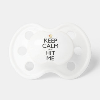 Keep Calm and Hit Me Pacifiers