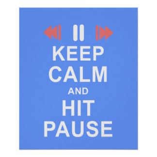 Keep Calm and Hit the Pause Button Icon Blue Poster