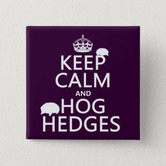 Keep Calm and Hog Hedges (Hedgehogs) (all colors) Button