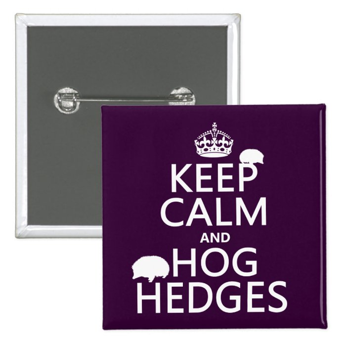 Keep Calm and Hog Hedges (Hedgehogs) (all colors) Button