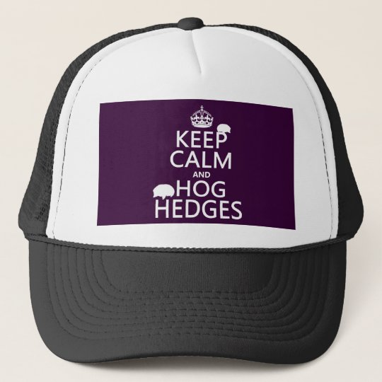 Keep Calm and Hog Hedges (Hedgehogs) (all colors) Trucker Hat