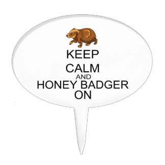 Keep Calm And Honey Badger On Cake Topper