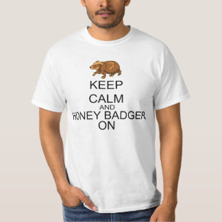 Keep Calm And Honey Badger On T-Shirt