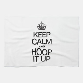 KEEP CALM AND HOOP IT UP KITCHEN TOWEL