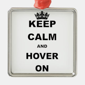 KEEP CALM AND HOVER ON.png Metal Ornament