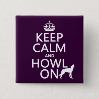 Keep Calm and Howl On (wolves) (any color) Button