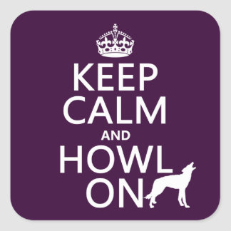 Keep Calm and Howl On (wolves) (any color) Square Sticker