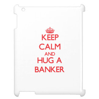 Keep Calm and Hug a Banker Case For The iPad 2 3 4