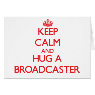 Keep Calm and Hug a Broadcaster Greeting Card