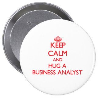 Keep Calm and Hug a Business Analyst Pinback Buttons