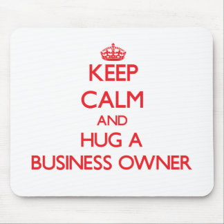 Keep Calm and Hug a Business Owner Mouse Pad