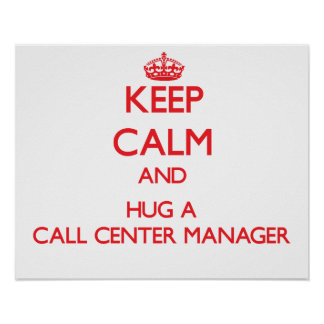 Keep Calm and Hug a Call Center Manager Poster