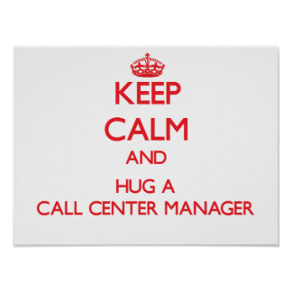 Keep Calm and Hug a Call Center Manager Posters