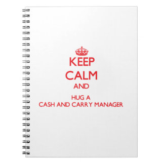 Keep Calm and Hug a Cash And Carry Manager Notebooks