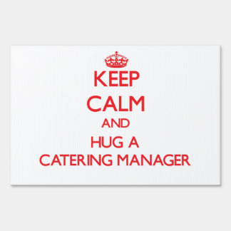 Keep Calm and Hug a Catering Manager Lawn Sign