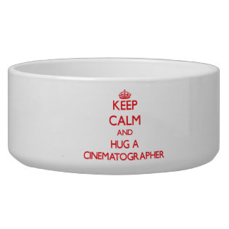 Keep Calm and Hug a Cinematographer Dog Food Bowls