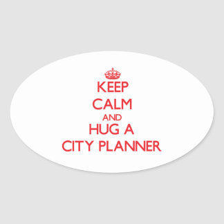 Keep Calm and Hug a City Planner Oval Stickers