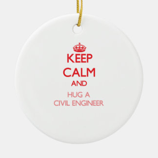 Keep Calm and Hug a Civil Engineer Ceramic Ornament