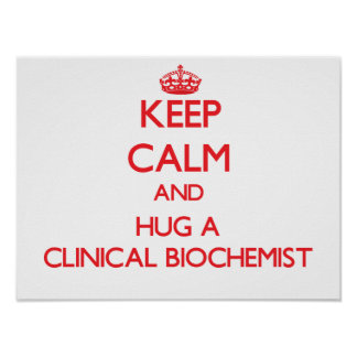 Keep Calm and Hug a Clinical Biochemist Poster