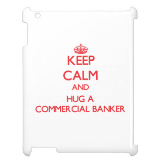 Keep Calm and Hug a Commercial Banker iPad Cases