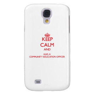 Keep Calm and Hug a Community Education Officer Samsung Galaxy S4 Case
