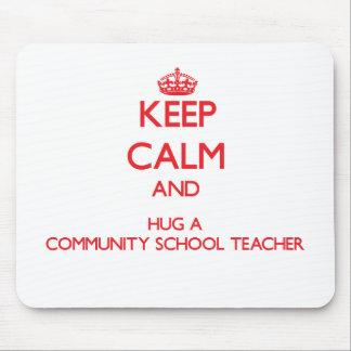 Keep Calm and Hug a Community School Teacher Mousepads