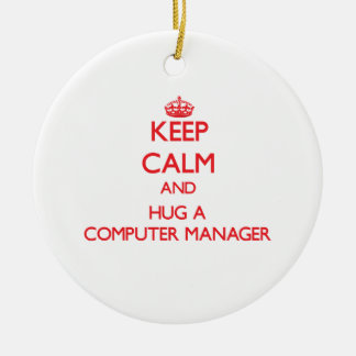 Keep Calm and Hug a Computer Manager Ornament