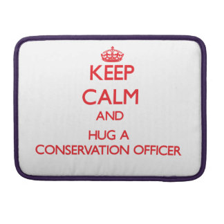 Keep Calm and Hug a Conservation Officer MacBook Pro Sleeves