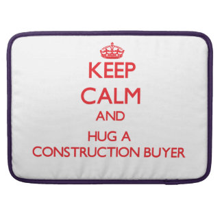 Keep Calm and Hug a Construction Buyer Sleeves For MacBook Pro