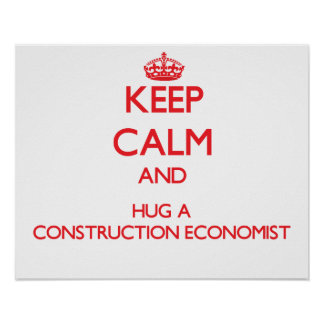 Keep Calm and Hug a Construction Economist Poster