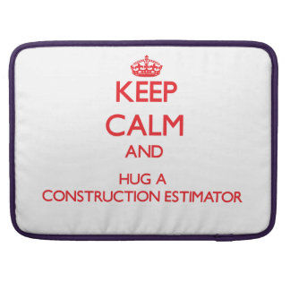 Keep Calm and Hug a Construction Estimator Sleeves For MacBooks