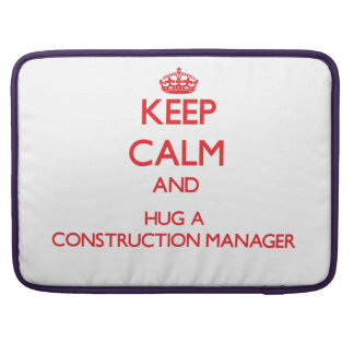Keep Calm and Hug a Construction Manager Sleeves For MacBook Pro