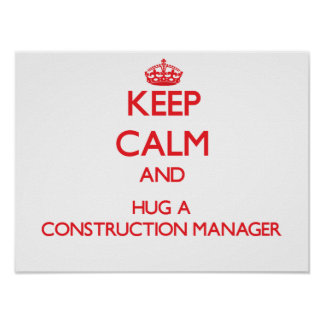 Keep Calm and Hug a Construction Manager Print